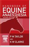 Handbook of Equine Anaesthesia, Taylor, Polly and Clarke, Kathy W., 0702028355