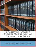 A Digest of Hooker's Treatise on the Laws of Ecclesiastical Polity, Charles Loring Brace and Richard Hooker, 1147468354