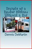Travels of a Senior Citizen Without a Car, Dennis DeMartin, 1493668358