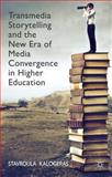 Transmedia Storytelling and the New Era of Media Convergence in Higher Education, Kalogeras, Stavroula, 1137388366