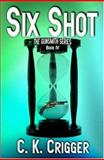 Six Shot : The Gunsmith Series, Book IV, Crigger, C. K., 1592798365
