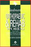 Orthopaedic and Rehab Words : Includes Chiropractic, Occupational Therapy, Physical Therapy, Podiatric, and Sports Medicine, Stedman, Thomas Lathrop and Stedman's Medical Dictionary Staff, 0781738369