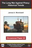 The Long War Against Piracy : Historical Trends, Wombwell, James A., 0982328362
