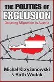 The Politics of Exclusion : Debating Migration in Austria, Krzyzanowski, Michal and Wodak, Ruth, 1412808367