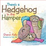 There's a Hedgehog in the Hamper, Sharon Kelly, 1465378367