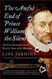 The Awful End of Prince William the Silent, Lisa Jardine, 0060838361