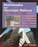 Multimedia for Decision Makers : A Business Primer, Burger, Jeff, 0201408368
