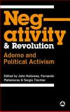 Negativity and Revolution : Adorno and Political Activism, Holloway, John, 0745328369
