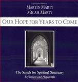 Our Hope for Years to Come, Micah Marty and Martin E. Marty, 0806628367
