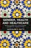 Gender Health and Healthcare : Men's and Women's Xperience of Health and Working in Healthcare Roles, Watts, Jacqueline H., 1409468364