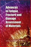 Advances in Fatigue, Fracture and Damage Assessment of Materials, A. Varvani-Farahani, 1853128368