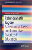 Rabindranath Tagore : Adventure of Ideas and Innovative Practices in Education, Bhattacharya, Kumkum, 3319008366