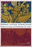 Heroen · Götter · Scharlatane : Heilserwartungen und Heilsbringer der Antike, Grimm, Gunter, 3805338368