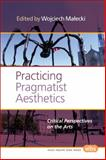 Practicing Pragmatist Aesthetics : Critical Perspectives on the Arts, , 9042038365