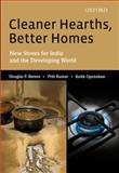 Cleaner Hearths, Better Homes : New Stoves for India and the Developing World, Barnes, Douglas F. and Kumar, Priti, 0198078366
