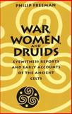 War, Women, and Druids : Eyewitness Reports and Early Accounts of the Ancient Celts, Freeman, Philip, 0292718365