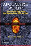 Apocalypse When? : Calculating How Long the Human Race Will Survive, Wells, Willard, 0387098364