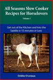 All Seasons Slow Cooker Recipes for Horselovers, Debbie L. Overman, 0578098369