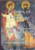 Pictures As Language : How the Byzantines Exploited Them, Walter, Christopher, 1899828362