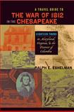 A Travel Guide to the War of 1812 in the Chesapeake : Eighteen Tours in Maryland, Virginia, and the District of Columbia, Eshelman, Ralph E. and Sheads, Scott S., 0801898366