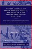 Western European and British Barbarity, Savagery, and Brutality in the Transatlantic Chattel Slave Trade, Robinson A. Milwood, 1483608360