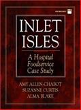 Inlet Isles : A Hospital Foodservice Case Study, Allen-Chabot, Amy and Curtis, Suzanne, 0130328367