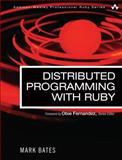 Distributed Programming with Ruby, Bates, Mark, 0321638360