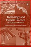 Technology and Medical Practice : Blood Guts and Machines, , 0754678369