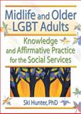 Midlife and Older LGBT Adults : Knowledge and Affirmative Practice for the Social Services, Hunter, Ski, 0789018365