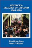 Kentucky : Decades of Discord, 1865-1900, Tapp, Hambleton and Klotter, James C., 0916968367