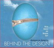 Behind the Design : Designers on Designing, Arnold, Brian, 1418038369