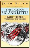 Tell Me a Story Bedtime Series: the Tales of Big and Little Part Three - the End of the Worlds, Josh Kilen, 1478298367
