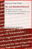 Alt- Und Mittelhochdeutsch : Arbeitsbuch Zur Grammatik der Alteren Deutschen Sprachstufen und Zur Deutschen Sprachgeschichte, Bergmann, Rolf, 3525208367