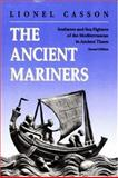 The Ancient Mariners : Seafarers and Sea Fighters of the Mediterranean in Ancient Times, Casson, Lionel, 0691068364
