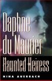 Daphne du Maurier : Haunted Heiress, Auerbach, Nina, 0812218361