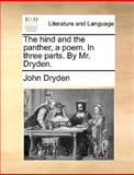 The Hind and the Panther, a Poem in Three Parts by Mr Dryden, John Dryden, 1140808362