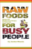 Raw Foods for Busy People : Simple and Machine-Free Recipes for Every Day, Maerin, Jordan, 141161836X