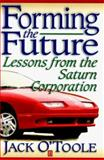 Forming the Future : Lessons from the Saturn Corporation, O'Toole, Jack, 1557868360