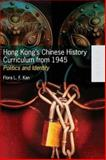 Hong Kong's Chinese History Curriculum from 1945 : Politics and Identity, Kan, Flora L. F., 9622098363
