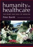 Humanity in Healthcare : The Heart and Soul of Medicine, Barritt, Peter, 1857758366