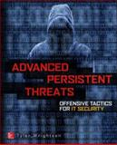 Advanced Persistent Threats : Offensive Tactics for IT Security, Wrightson, Tyler, 0071828362