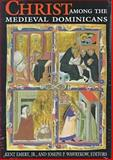 Christ among the Medieval Dominicans : Representations of Christ in the Texts and Images of the Order of Preachers, Kent Emery Jr., Joseph Wawrykow, 0268008361