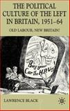 The Political Culture of the Left in Britain, 1951-64 : Old Labour, New Britain?, Black, Lawrence, 0333968360