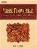 Nursing Fundamentals : Caring and Clinical Decision-Making, Daniels, Rick, 0766838366