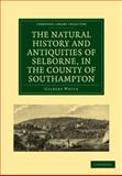 The Natural History and Antiquities of Selborne, in the County of Southampton, White, Gilbert, 1108138365