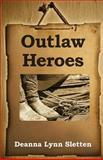 Outlaw Heroes, Deanna Sletten, 1475298366