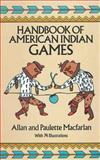 Handbook of American Indian Games, Allan Macfarlan and Paulette MacFarlan, 0486248372
