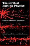 The Birth of Particle Physics, , 0521338379