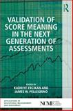 Validation of Score Meaning in the Next Generation of Assessments, ERCIKAN ALPER, Kadriye and Pellegrino, James, 1138898376
