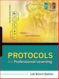 Protocols for Professional Learning : (the Professional Learning Community Series), Easton, Lois Brown, 1416608370